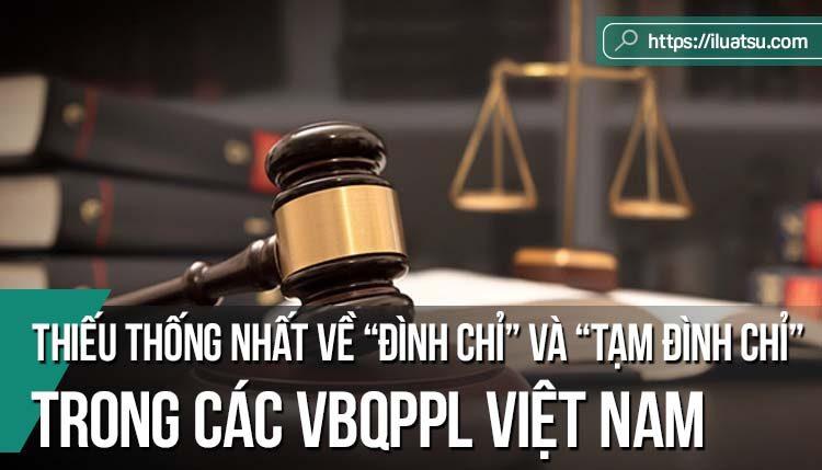 """Về sự thiếu thống nhất của các quy định """"Đình chỉ"""" và """"Tạm đình chỉ"""" trong các Văn bản quy phạm pháp luật Việt Nam và kiến nghị"""