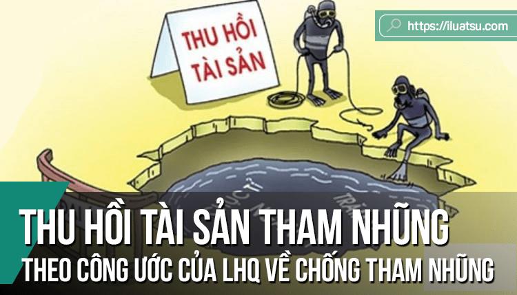 Thu hồi tài sản tham nhũng theo Công ước của Liên Hợp Quốc về chống tham nhũng: Một số vấn đề đặt ra đối với Việt Nam