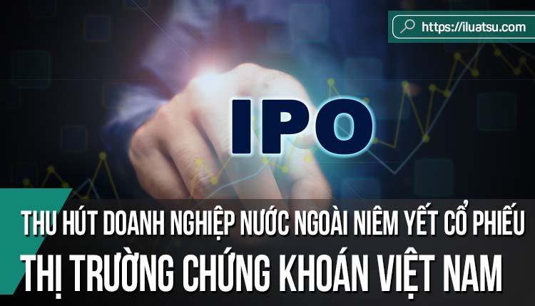 Thu hút doanh nghiệp nước ngoài niêm yết cổ phiếu trên thị trường chứng khoán Việt Nam – Nhìn từ các quy định về điều kiện niêm yết