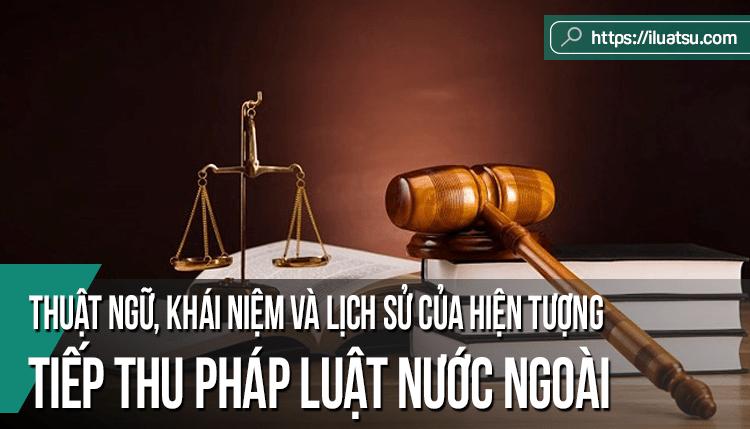 Thuật ngữ, khái niệm và lịch sử của hiện tượng tiếp thu pháp luật nước ngoài