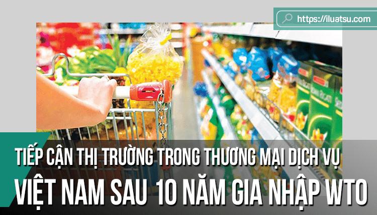 Thực thi nguyên tắc tiếp cận thị trường trong thương mại dịch vụ ở Việt Nam sau 10 năm gia nhập WTO