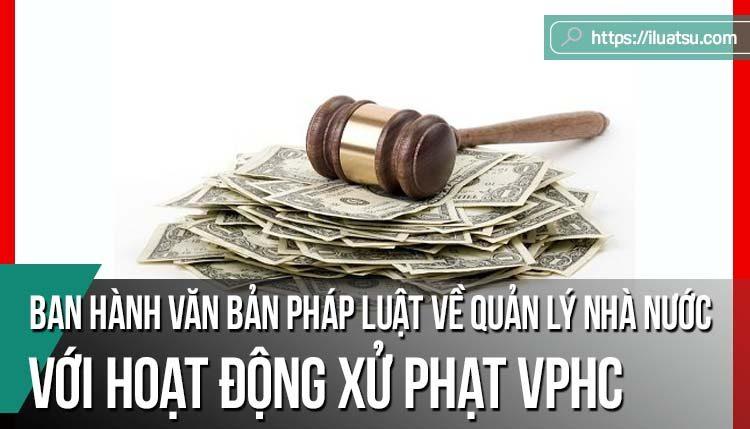 Thực tiễn ban hành văn bản pháp luật về quản lý nhà nước đối với hoạt động xử phạt vi phạm hành chính và giải pháp hoàn thiện