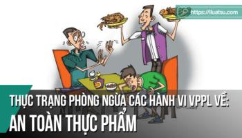 Thực trạng phòng ngừa các hành vi vi phạm pháp luật về an toàn thực phẩm và một số kiến nghị