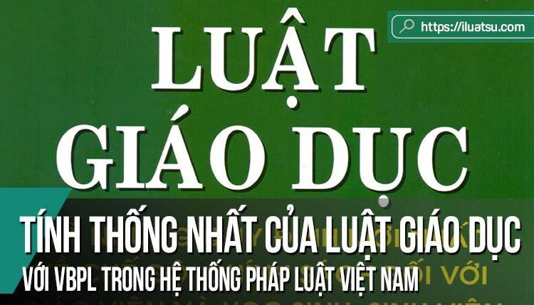 Tính thống nhất của Luật Giáo dục năm 2005 (sửa đổi, bổ sung năm 2009) với các văn bản pháp luật khác trong hệ thống pháp luật Việt Nam