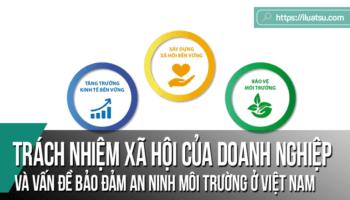 Trách nhiệm xã hội của doanh nghiệp và vấn đề bảo đảm an ninh môi trường ở Việt Nam