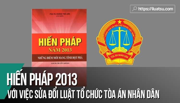 Triển khai thi hành Hiến pháp 2013 với việc sửa đổi Luật Tổ chức TAND