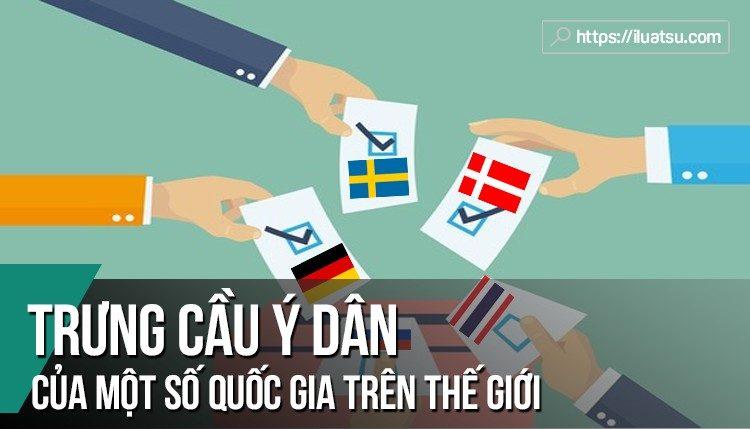 Trưng cầu ý dân của một số quốc gia trên thế giới. Bài viết này nghiên cứu về trưng cầu dân ý của 5 nước bao gồm Đức, Thụy Sỹ, Thụy Điển, Thái Lan và Nga.