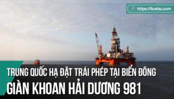 Trung Quốc hạ đặt trái phép giàn khoan Haiyang Shiyou 981 tại vùng biển của Việt Nam và những vấn đề pháp luật quốc tế