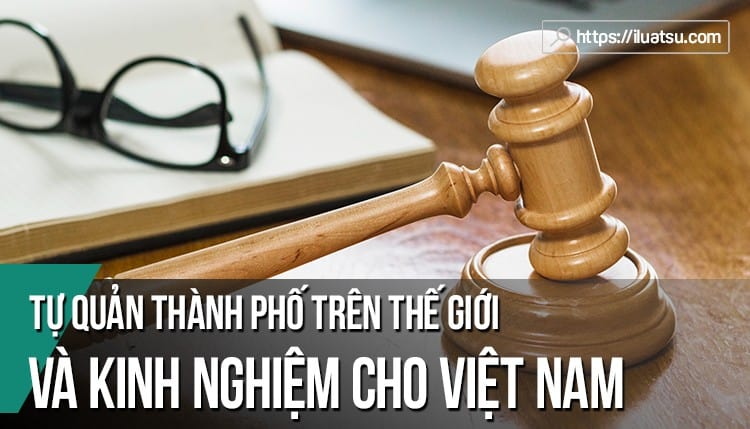 Tự quản thành phố trên thế giới và kinh nghiệm cho Việt Nam