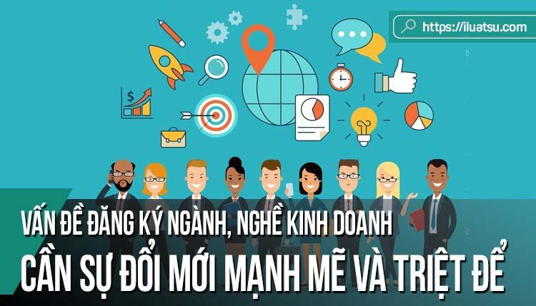 Vấn đề đăng ký ngành, nghề kinh doanh: Cần sự đổi mới mạnh mẽ và triệt để
