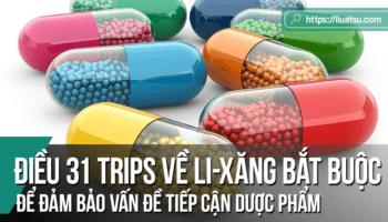 Vận dụng linh hoạt các quy định tại Điều 31 TRIPS về Li-xăng bắt buộc để đảm bảo vấn đề tiếp cận dược phẩm của cộng đồng - Kinh nghiệm từ Ấn Độ và Thái Lan