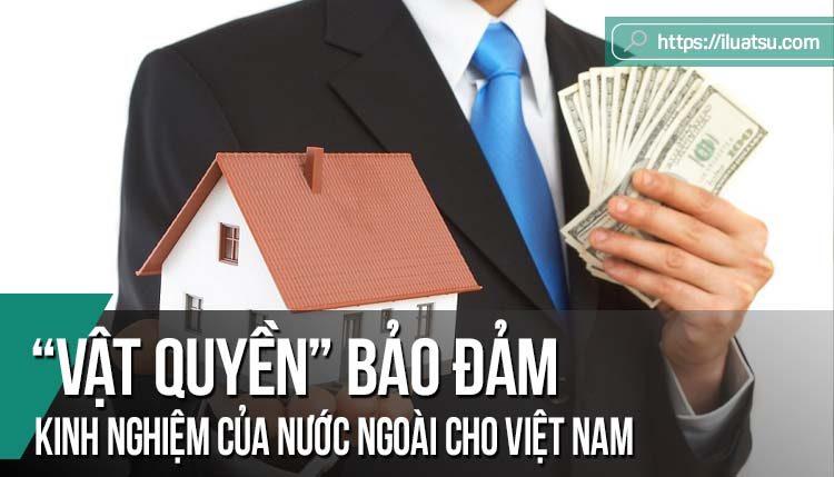 """""""Vật quyền"""" bảo đảm: Kinh nghiệm của nước ngoài cho Việt Nam"""