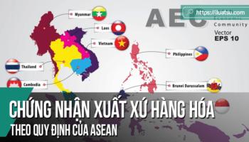 Chứng nhận xuất xứ hàng hóa theo quy định của ASEAN