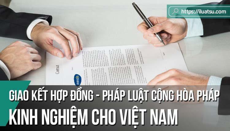 Một số vấn đề về giao kết hợp đồng trong pháp luật của Cộng hòa Pháp và kinh nghiệm cho Việt Nam
