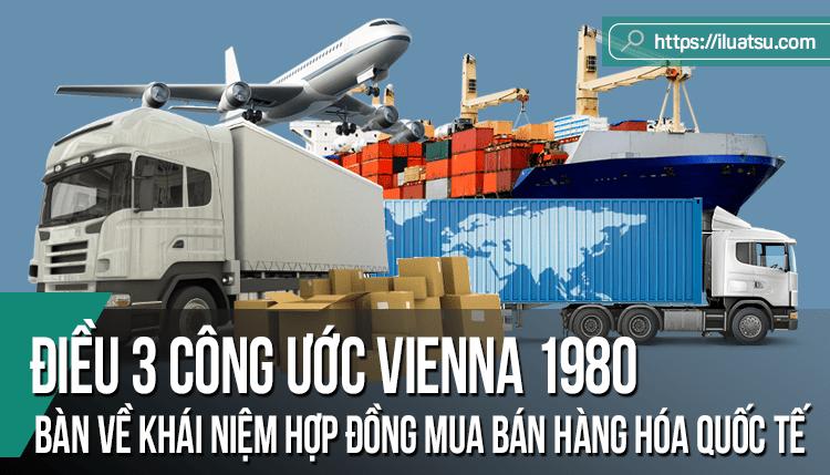 Bàn về khái niệm Hợp đồng mua bán hàng hóa quốc tế theo Điều 3 của Công ước Vienna 1980