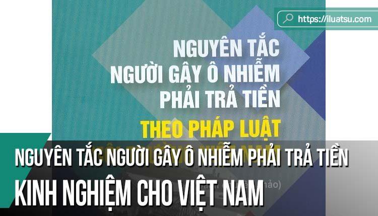 Về nguyên tắc người gây ô nhiễm phải trả tiền – Kinh nghiệm nước ngoài và những vấn đề pháp lý đặt ra đối với Việt Nam