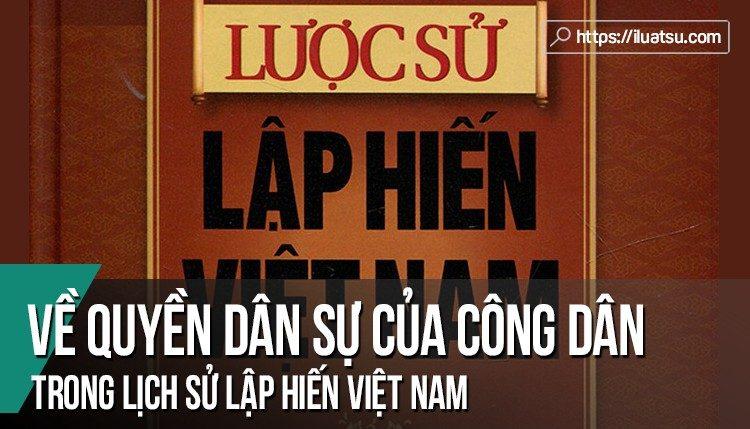 Khái quát về các quyền dân sự của công dân trong lịch sử lập hiến Việt Nam và những đánh giá, đề xuất liên quan đến quyền dân sự