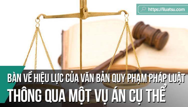 Bàn về thời điểm có hiệu lực của Văn bản quy phạm pháp luật thông qua một vụ án cụ thể