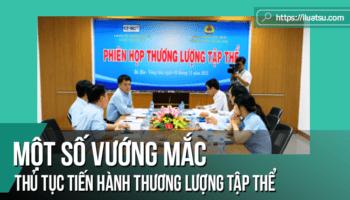 Một số vướng mắc liên quan đến thủ tục tiến hành thương lượng tập thể theo Pháp luật lao động Việt Nam hiện hành