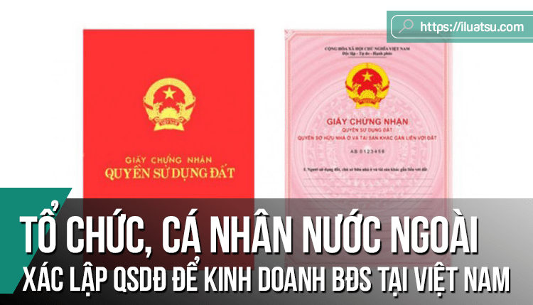 Tổ chức, cá nhân nước ngoài và vấn đề xác lập quyền sử dụng đất để kinh doanh bất động sản tại Việt Nam