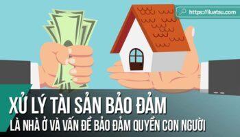 Xử lý tài sản bảo đảm là nhà ở và vấn đề bảo đảm quyền con người