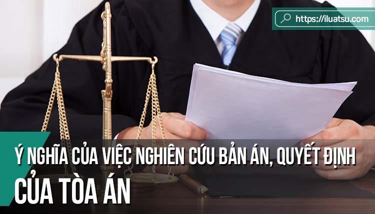 Ý nghĩa của việc nghiên cứu bản án, quyết định của Tòa án