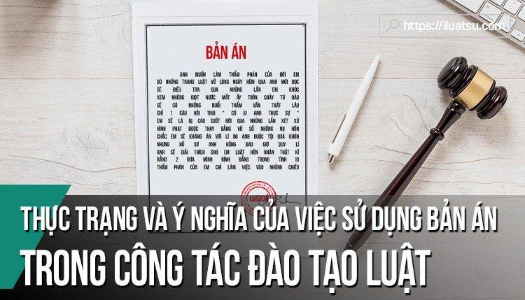 Thực trạng và ý nghĩa của việc sử dụng bản án trong công tác đào tạo luật ở Việt Nam