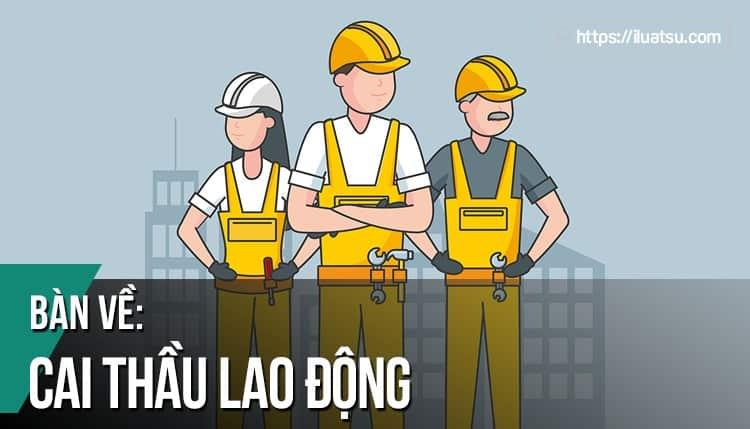 Bàn về cai thầu lao động theo quy định pháp luật