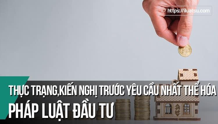 Luật đầu tư 2014 - Thực trạng và kiến nghị trước yêu cầu nhất thể hóa pháp luật đầu tư