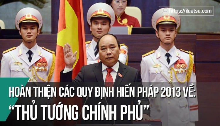 Hoàn thiện một số vấn đề pháp lý nhằm bảo đảm thi hành hiệu quả các quy định về Thủ tướng Chính Phủ trong Hiến pháp năm 2013