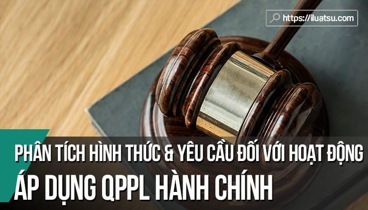 Phân tích hình thức và các yêu cầu đối với hoạt động áp dụng quy phạm pháp luật hành chính