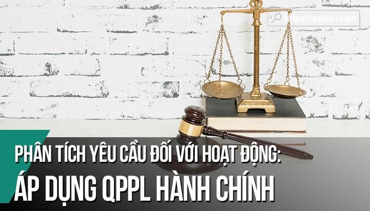 Phân tích các yêu cầu đối với hoạt động áp dụng quy phạm pháp luật hành chính. Nêu ví dụ?
