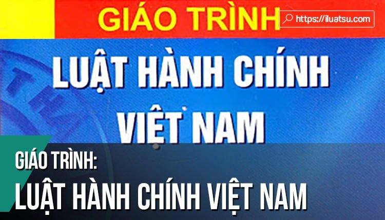 [EBOOK] Giáo trình Luật Hành chính Việt Nam pdf (Tái bản 2018) – Nguồn: Trường Đại học Luật Hà Nội.