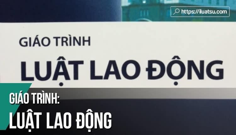 [EBOOK] Giáo trình Luật Lao động Việt Nam pdf (Tái bản 2014) – Nguồn: Trường Đại học Luật TP. Hồ Chí Minh (TPHCM)