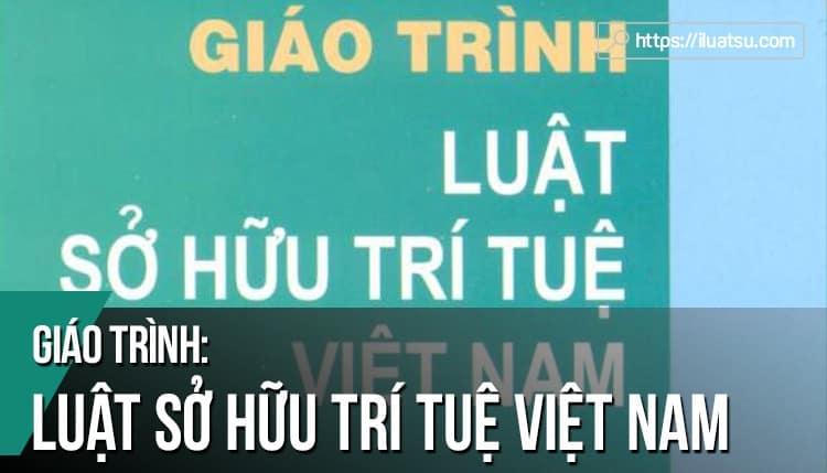 [EBOOK] Giáo trình Luật Sở hữu trí tuệ Việt Nam pdf (Tái bản 2017) – Nguồn: Trường Đại học Luật Hà Nội.