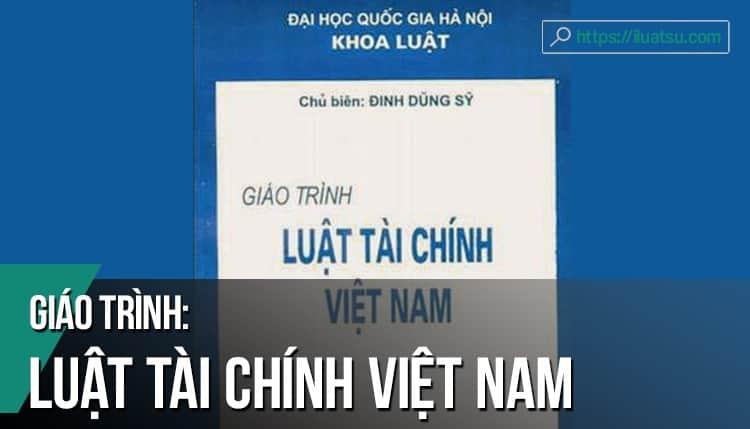 [EBOOK] Giáo trình Luật Tài chính Việt Nam pdf – Nguồn: Khoa Luật – Trường Đại học Quốc gia Hà Nội. Tải về miễn phí
