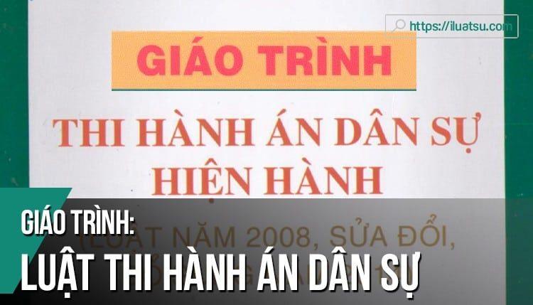 [EBOOK] Giáo trình Luật Luật Thi hành án dân sự Việt Nam pdf (Tái bản 2018) – Nguồn: Trường Đại học Luật Hà Nội. Tải về miễn phí