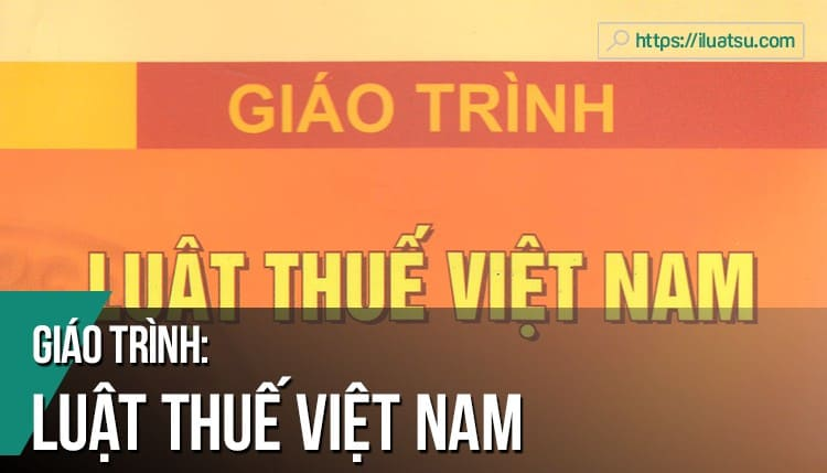 [EBOOK] Giáo trình Luật Thuế Việt Nam pdf (Tái bản 2018) – Nguồn: Trường Đại học Luật Hà Nội. Tải về miễn phí
