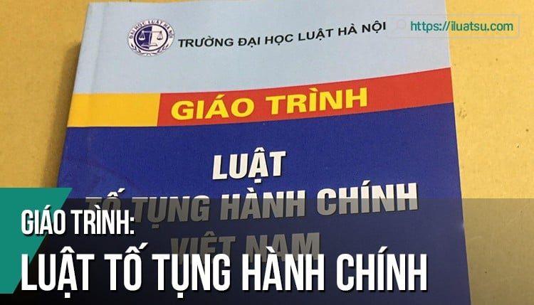 [EBOOK] Giáo trình Luật Tố tụng hành chính Việt Nam pdf (Tái bản 2018) – Nguồn: Trường Đại học Luật Hà Nội. Tải về miễn phí