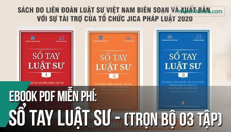 Trọn bộ 03 tập Ebook Sổ tay Luật sư PDF - do Liên đoàn Luật sư Việt Nam phối hợp với Cơ quan hợp tác Quốc tế Nhật Bản (JICA) tổ chức biên soạn.