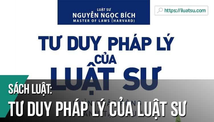[EBOOK] Tư duy pháp lý của Luật sư pdf – Tác giả: Luật sư Nguyễn Ngọc Bích