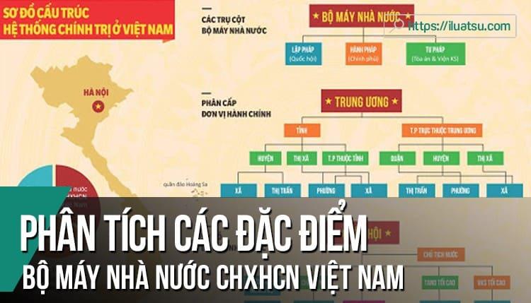 Phân tích các đặc điểm của Bộ máy Nhà nước cộng hòa xã hội chủ nghĩa Việt Nam hiện nay