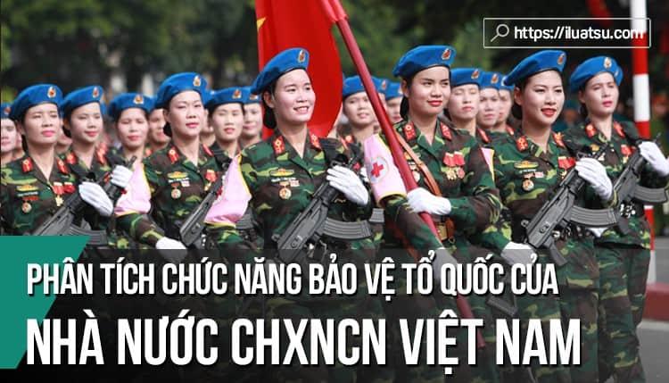 Phân tích chức năng bảo vệ Tổ quốc (đất nước) của Nhà nước Cộng hòa xã hội chủ nghĩa Việt Nam