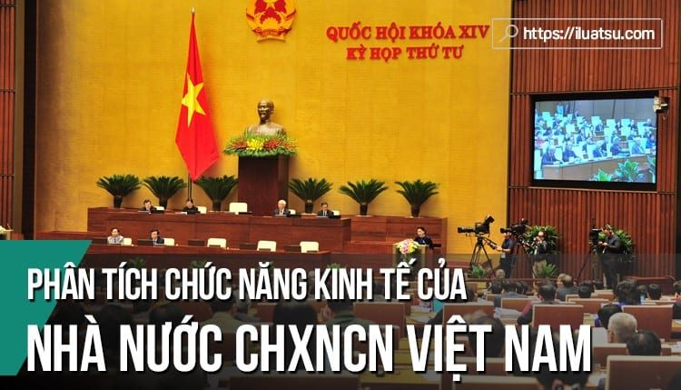 Phân tích chức năng kinh tế của Nhà nước Cộng hòa xã hội chủ nghĩa Việt Nam hiện nay