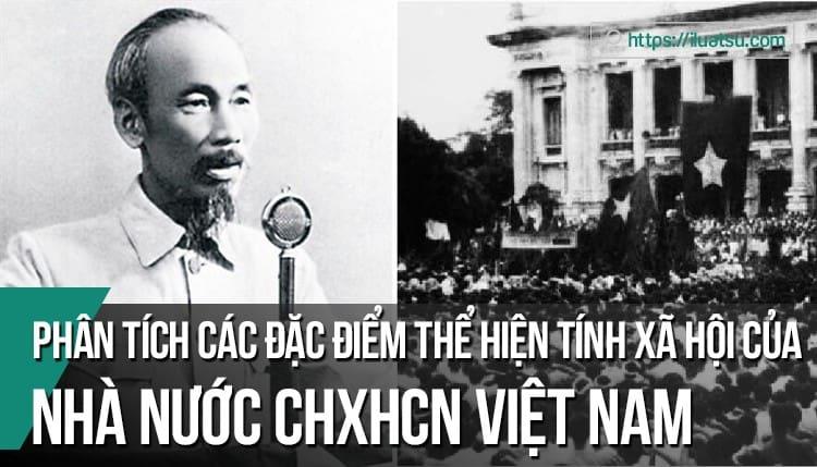 Phân tích các đặc điểm thể hiện tính xã hội của Nhà nước cộng hòa xã hội chủ nghĩa Việt Nam hiện nay