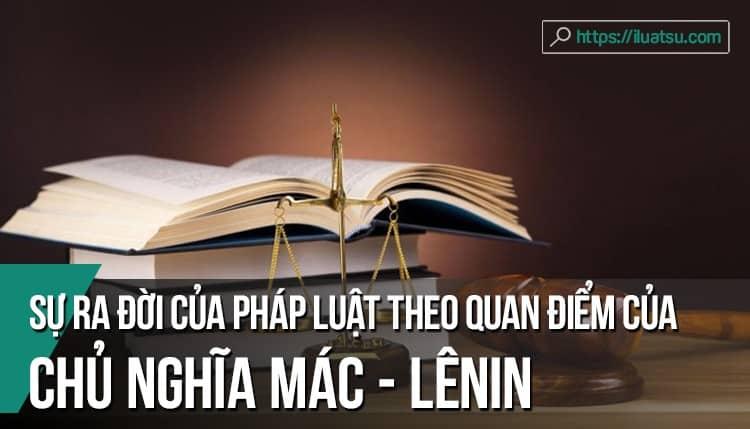 Phân tích sự ra đời của pháp luật theo quan điểm của Chủ nghĩa Mác - Lênin