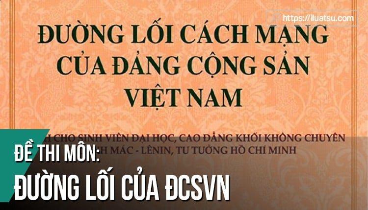 Tuyển tập Đề thi Đường lối cách mạng Đảng Cộng sản Việt Nam.