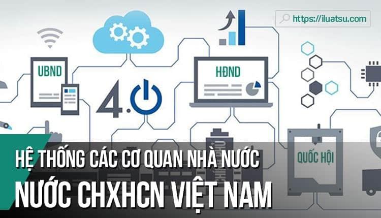 Hệ thống các cơ quan nhà nước nước Cộng hòa xã hội chủ nghĩa Việt Nam