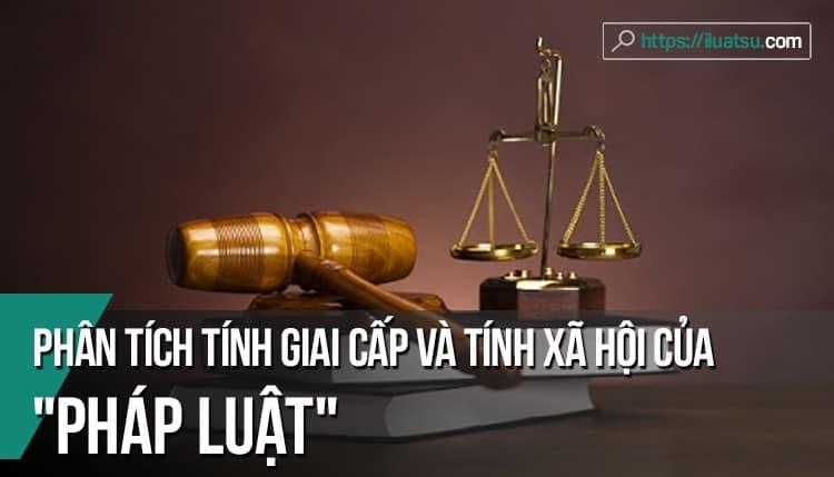 Phân tích tính giai cấp và tính xã hội của pháp luật