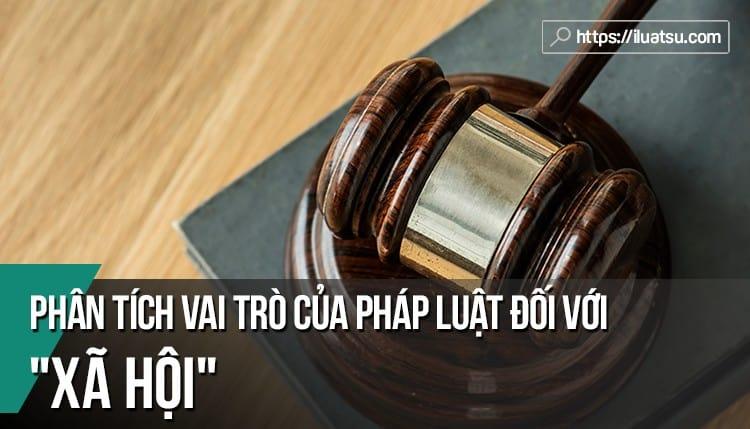 Phân tích vai trò của pháp luật đối với xã hội